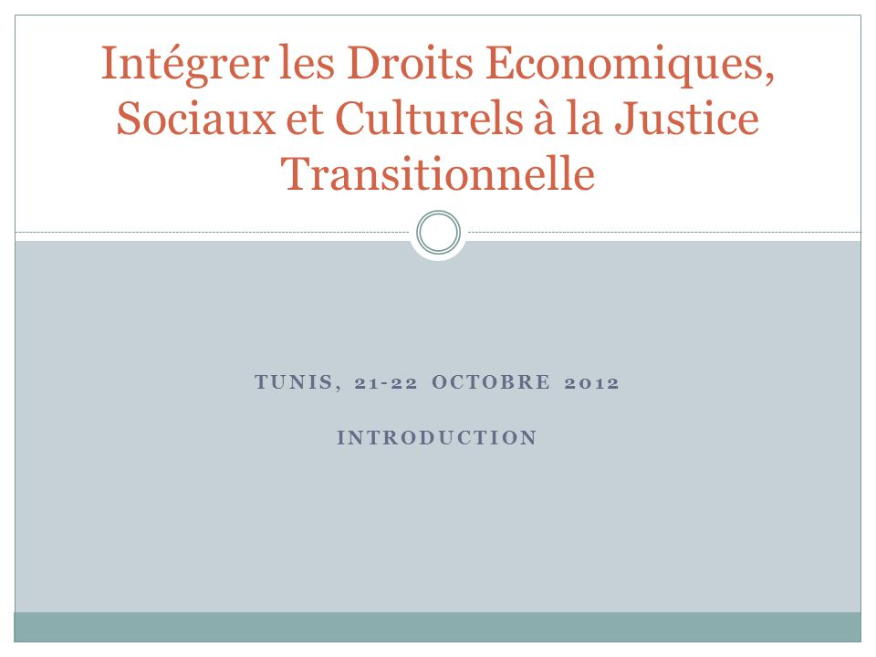 Rappel: les fondements de la justice transitionnelle Une conception complète de la justice en période de transition politique: justice pénale, justice reconstructive, et justice socio-économique.