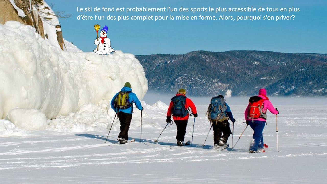 Le ski de fond est probablement l'un des sports le plus accessible de tous en plus d'être l'un des plus complet pour la mise en forme.