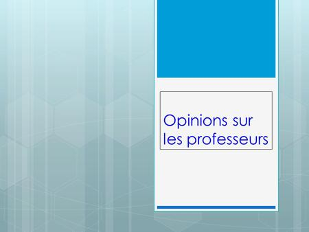 Opinions sur les professeurs. Starter  Écris en français:  I love maths because it is interesting and the teacher is nice.  J'adore les maths parce.