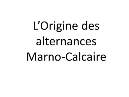 L'Origine des alternances Marno-Calcaire. Introduction.