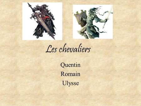 Les chevaliers Quentin Romain Ulysse.