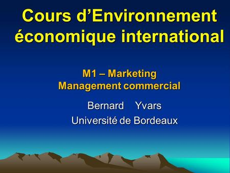 Cours d'Environnement économique international M1 – Marketing Management commercial Cours d'Environnement économique international M1 – Marketing Management.