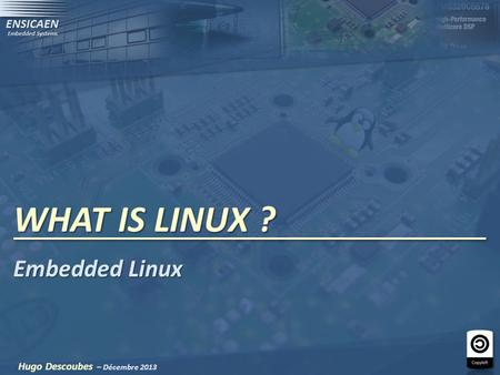 WHAT IS LINUX ? Hugo Descoubes – Décembre 2013 Embedded Linux.