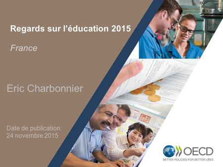 1 Regards sur l'éducation 2015 France Eric Charbonnier Date de publication: 24 novembre 2015.