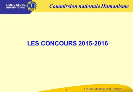 District Multiple 103 France 1 LES CONCOURS 2015-2016 Commission nationale Humanisme.