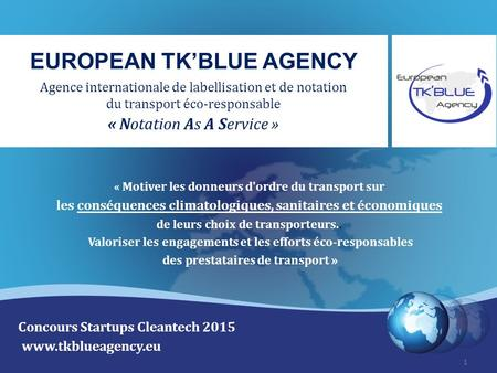 European TK'Blue Agency – Agence de labellisation et de notation du transport éco-responsable www.tkblueagency.eu EUROPEAN TK'BLUE AGENCY Agence internationale.