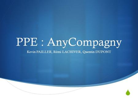  PPE : AnyCompagny Kevin PAILLER, Rémi LACHIVER, Quentin DUPONT.