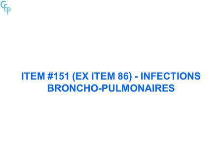 ITEM #151 (ex item 86) - Infections Broncho-Pulmonaires