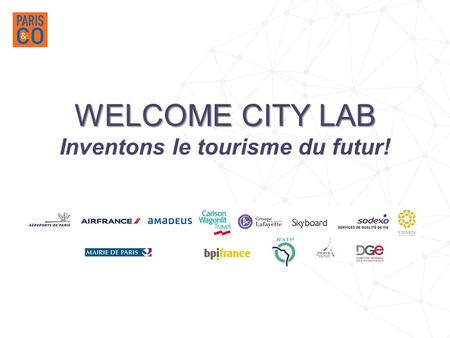 WELCOME CITY LAB WELCOME CITY LAB Inventons le tourisme du futur!