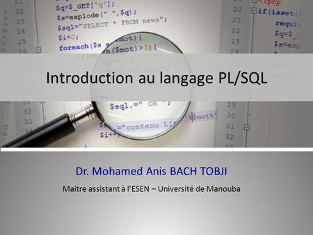Introduction au langage PL/SQL Dr. Mohamed Anis BACH TOBJI Maitre assistant à l'ESEN – Université de Manouba.