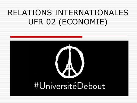 RELATIONS INTERNATIONALES UFR 02 (ECONOMIE). Programmes ERASMUS ATTENTION: Uniquement ces programmes, Uniquement UFR 02.