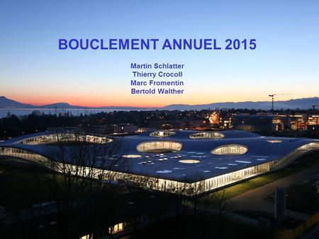 BOUCLEMENT ANNUEL 2015 Martin Schlatter Thierry Crocoll Marc Fromentin Bertold Walther.