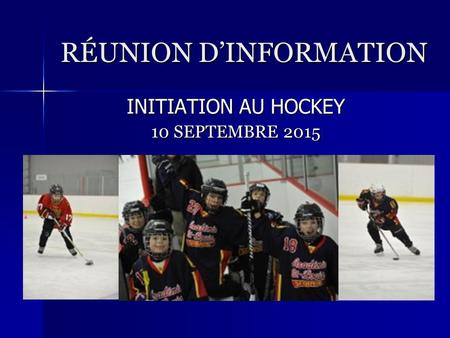 RÉUNION D'INFORMATION INITIATION AU HOCKEY 10 SEPTEMBRE 2015.