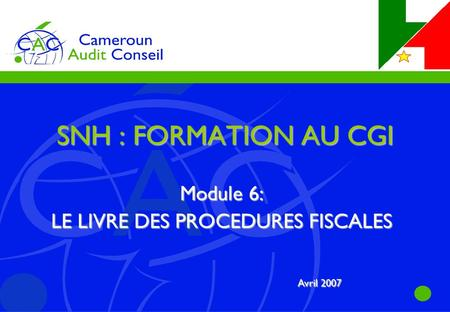 SNH : FORMATION AU CGI Module 6: LE LIVRE DES PROCEDURES FISCALES Avril 2007.