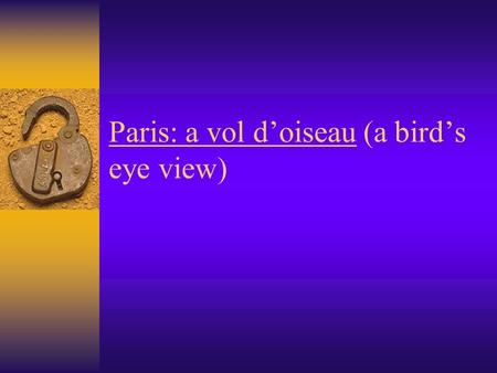Paris: a vol d'oiseau (a bird's eye view).  La geographie Paris est la capitale politique, industrielle et commerciale de la France.