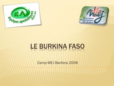 Le BurKINA FASO Camp MEJ Banfora 2008.