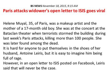 BS NEWS November 18, 2015, 9:15 AM Paris attacks widower's open letter to ISIS goes viral Helene Muyal, 35, of Paris, was a makeup artist and the mother.