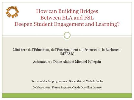 How can Building Bridges Between ELA and FSL Deepen Student Engagement and Learning? Ministère de l'Éducation, de l'Enseignement supérieur et de la Recherche.