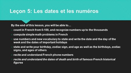 Leçon 5: Les dates et les numéros By the end of this lesson, you will be able to… ○count in French from 0-100, and recognize numbers up to the thousands.