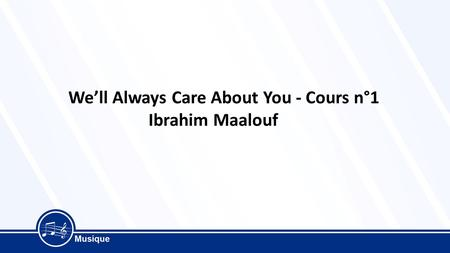 We'll Always Care About You - Cours n°1