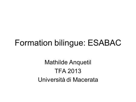 Formation bilingue: ESABAC Mathilde Anquetil TFA 2013 Università di Macerata.
