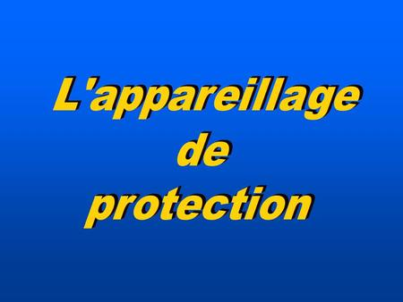 L'appareillage de protection.
