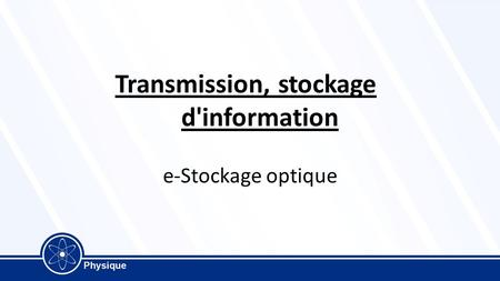 Transmission, stockage d'information e-Stockage optique.