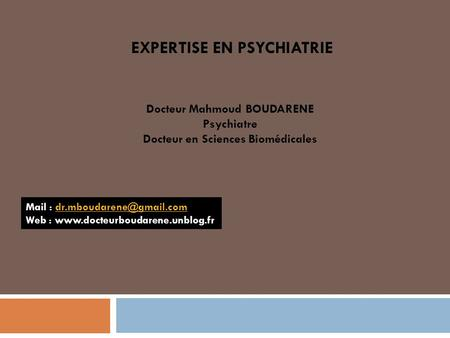 EXPERTISE EN PSYCHIATRIE Docteur Mahmoud BOUDARENE Psychiatre Docteur en Sciences Biomédicales Mail : Web.