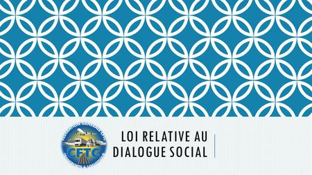 LOI RELATIVE AU DIALOGUE SOCIAL