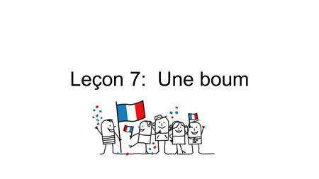Leçon 7: Une boum. A. Les verbes en –er: le singulier -The basic form of a verb is called the infinitive. -Many French verbs end in –er. -Most of these.