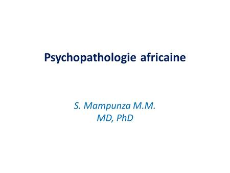 Psychopathologie africaine S. Mampunza M.M. MD, PhD.