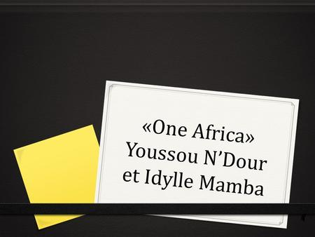 «One Africa» Youssou N'Dour et Idylle Mamba. Le journal d'échauffement 0 12. le 5 novembre 0 Le but: I can talk about doing/liking activities. 0 donner.