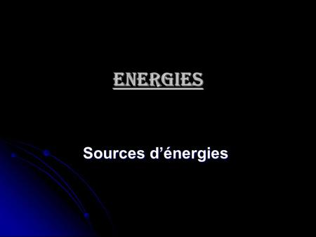 Energies Sources d'énergies.