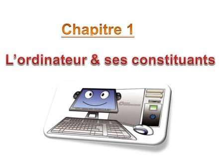 Chapitre 1 L'ordinateur & ses constituants Edit your company slogan.