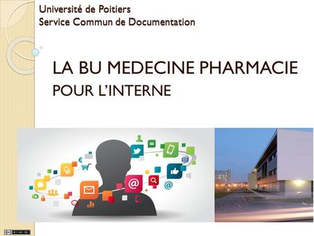 Université de Poitiers Service Commun de Documentation LA BU MEDECINE PHARMACIE POUR L'INTERNE.