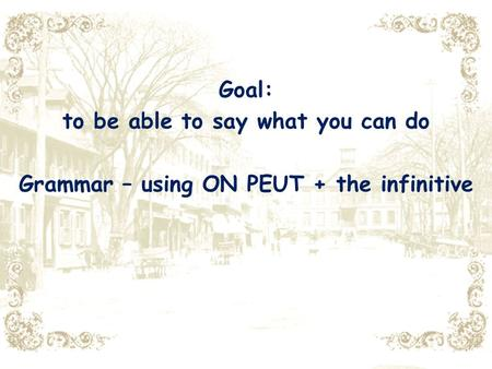 Goal: to be able to say what you can do Grammar – using ON PEUT + the infinitive.