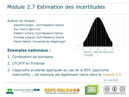 Module 2.7 Estimation des incertitudes Matériels de formation REDD+ mis au point par GOFC-GOLD, Université de Wageningen, FCPF de la Banque mondiale 1.