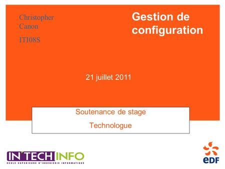 Gestion de configuration Soutenance de stage Technologue Christopher Canon ITI08S 21 juillet 2011.