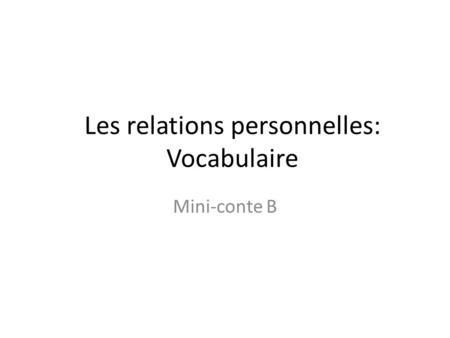 Les relations personnelles: Vocabulaire Mini-conte B.