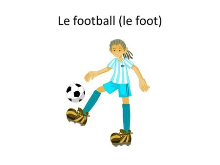 Le football (le foot). Le but Un gardien de but Une gardienne de but.