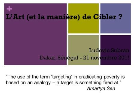 "+ L'Art (et la manière) de Cibler ? Ludovic Subran Dakar, Sénégal - 21 novembre 201! ""The use of the term 'targeting' in eradicating poverty is based on."