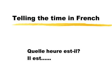 Telling the time in French Quelle heure est-il? Il est…...