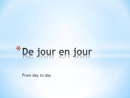 From day to day. Quelle heure est-il?What time is it? Il est…It is… Ex. Il est onze heures.