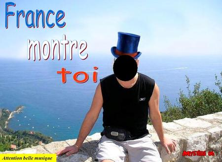France montre toi Attention belle musique.