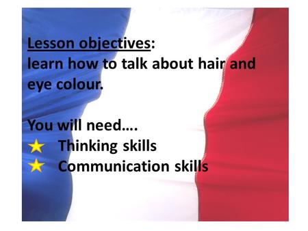 Lesson objectives: learn how to talk about hair and eye colour. You will need…. Thinking skills Communication skills.