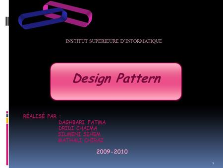 INSTITUT SUPERIEURE D'INFORMATIQUE Design Pattern 2009-2010 1.