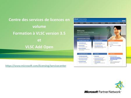 Centre des services de licences en volume Formation à VLSC version 3.5 et VLSC Add Open https://www.microsoft.com/licensing/servicecenter.