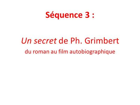Séquence 3 : Un secret de Ph. Grimbert du roman au film autobiographique.