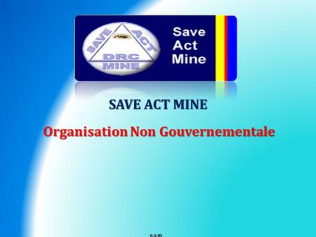 SAVE ACT MINE Organisation Non Gouvernementale o.s.m.