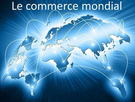 Le commerce mondial.